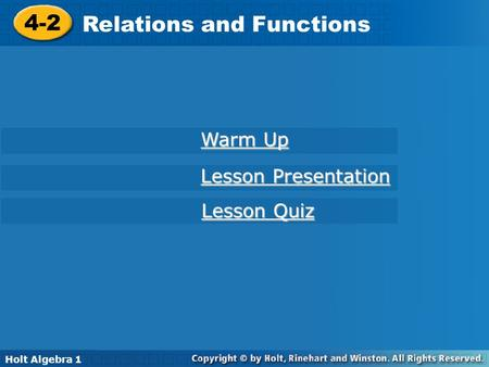 Holt Algebra 1 4-2 Relations and Functions 4-2 Relations and Functions Holt Algebra 1 Warm Up Warm Up Lesson Presentation Lesson Presentation Lesson Quiz.