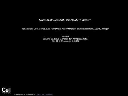 Normal Movement Selectivity in Autism Ilan Dinstein, Cibu Thomas, Kate Humphreys, Nancy Minshew, Marlene Behrmann, David J. Heeger Neuron Volume 66, Issue.