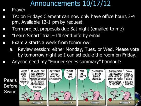 Announcements 10/17/12 Prayer TA: on Fridays Clement can now only have office hours 3-4 pm. Available 12-1 pm by request. Term project proposals due Sat.