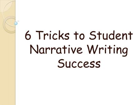 6 Tricks to Student Narrative Writing Success. Trick #1 - The Wow! Line (Brainstorming) Beginning Middle End *The is the Wow! moment*