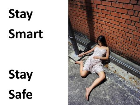 Stay Smart Stay Safe. Not all dangerous strangers are immediately rude or forceful when you first meet them. Some are attractive and charming.