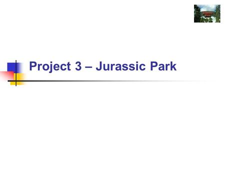 Project 3 – Jurassic Park. CS 345Lab 3 – Jurassic Park Delta Clock Problem: How to efficiently monitor timed events? Examples of timed events: scheduling.