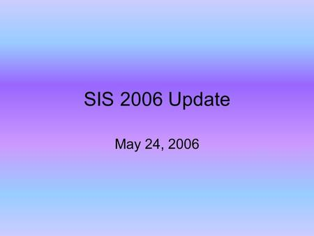 SIS 2006 Update May 24, 2006. Big Picture  Design Phase Preparatory Projects Phase – April 24 – August 4 –Configuration Documentation & Testing –Reconfigure.