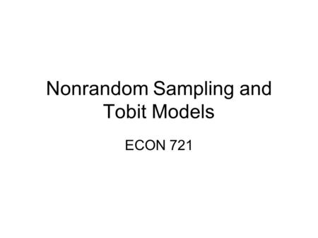 Nonrandom Sampling and Tobit Models ECON 721. Different Types of Sampling Random sampling Censored sampling Truncated sampling Nonrandom –Exogenous stratified.