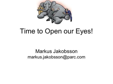 Time to Open our Eyes! Markus Jakobsson