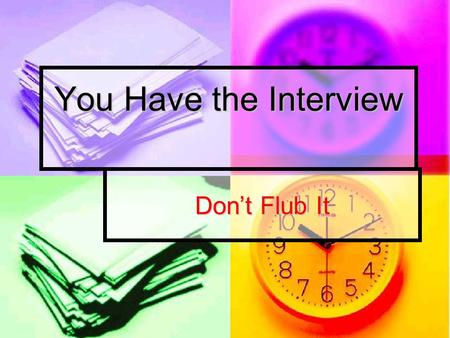 You Have the Interview Don't Flub It. You Have The Interview Internet—April 13, 2005 Internet—April 13, 2005 Adapted by Dr. Harold L. Smith Adapted by.