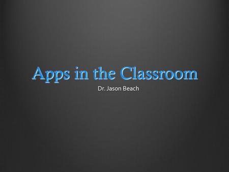 Apps in the Classroom Dr. Jason Beach. Apps in the Classroom Guided Access SchedulingWriting/Organization Lower Math (5 th Grade) for Secondary Students.