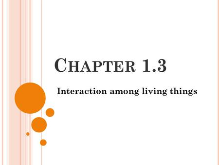 C HAPTER 1.3 Interaction among living things. D ISCOVER A CTIVITY PG 24 1. Copy a butterfly on paper following the picture in the book. 2. Find a place.