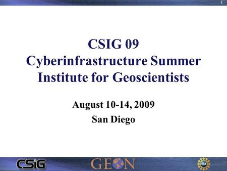 CSIG 09 Cyberinfrastructure Summer Institute for Geoscientists August 10-14, 2009 San Diego 1.