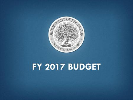 "FY 2017 BUDGET. ""...Together, we've increased early childhood education, lifted high school graduation rates to new highs, [and ] boosted graduates in."