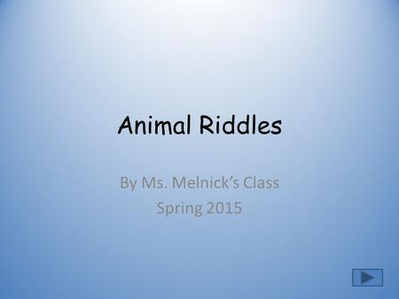 Animal Riddles By Ms. Melnick's Class Spring 2015.