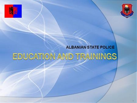 ALBANIAN STATE POLICE 1. ALBANIA STATE POLICE - EDUCATION AND TRAININGS Content of presentation  Police Training Department  Basic School– General Patrolling.