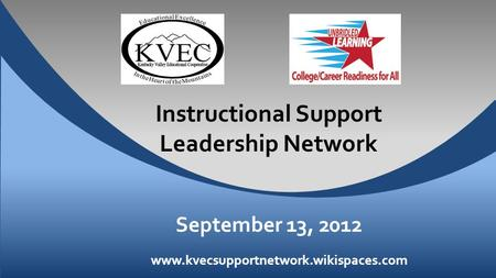 Instructional Support Leadership Network September 13, 2012 www.kvecsupportnetwork.wikispaces.com.