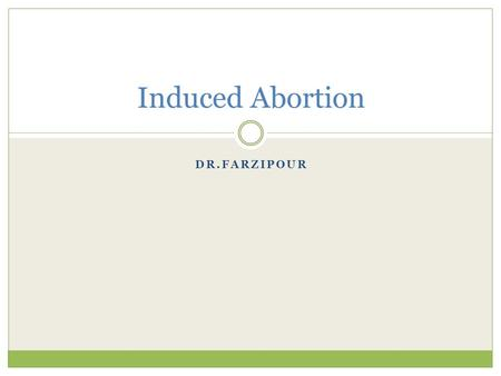 DR.FARZIPOUR Induced Abortion. Recent estimates find that approximately 1.29 million abortions were performed in the United States in 2003.