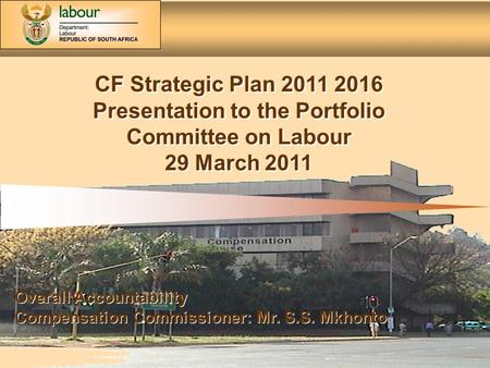 Compensation Fund Strategic Plan 2011 - 2016 1 CF Strategic Plan 2011 2016 Presentation to the Portfolio Committee on Labour 29 March 2011 CF Strategic.