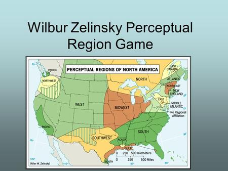 Wilbur Zelinsky Perceptual Region Game. Regions: Copy the following Northeast New England Middle Atlantic Country South (Center South) Deep South (Coastal.