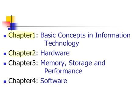 Chapter1: Basic Concepts in Information Technology Chapter2: Hardware Chapter3: Memory, Storage and Performance Chapter4: Software.