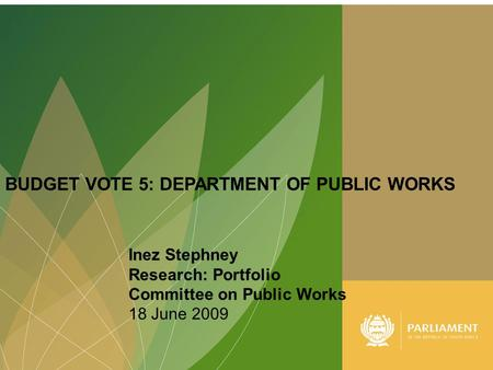 1 BUDGET VOTE 5: DEPARTMENT OF PUBLIC WORKS Inez Stephney Research: Portfolio Committee on Public Works 18 June 2009.