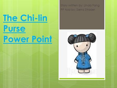 The Chi-lin Purse Power Point Story written by: Linda Fang PP told by: Sierra Strader.