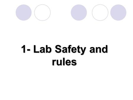 1- Lab Safety and rules Why is Lab Safety Important? Lab safety is a major aspect of every lab based science class. Lab safety rules and symbols are.