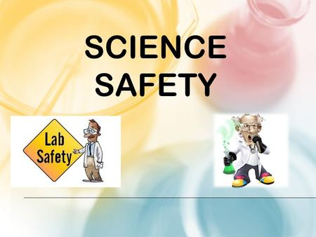 SCIENCE SAFETY. LAB SAFETY In every lab class there is always the danger that you may expose yourself to injury. We are going to go over the basic lab.