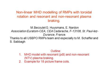 Non-linear MHD modelling of RMPs with toroidal rotation and resonant and non-resonant plasma braking. M.Becoulet G. Huysmans, E. Nardon Association Euratom-CEA,