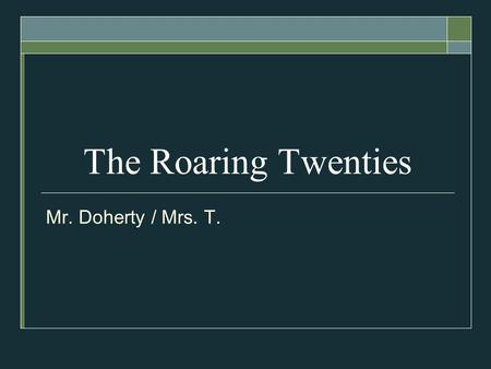 "The Roaring Twenties Mr. Doherty / Mrs. T.. Warren G. Harding ""Back to Normalcy"" A return to life as it had been before the war."