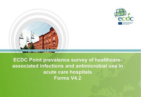 ECDC Point prevalence survey of healthcare- associated infections and antimicrobial use in acute care hospitals Forms V4.2.