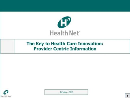 1 January, 2005 The Key to Health Care Innovation: Provider Centric Information.