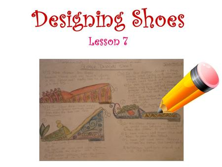 Designing Shoes Lesson 7. Card sort the pictures of students design sheets and discuss the strengths and weaknesses of the design sheets with your partner.