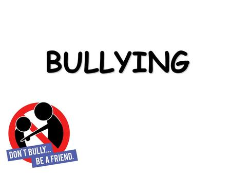 BULLYING. What is bullying? Bullying is unwanted, aggressive behavior among school aged children that involves a real or perceived power imbalance. The.
