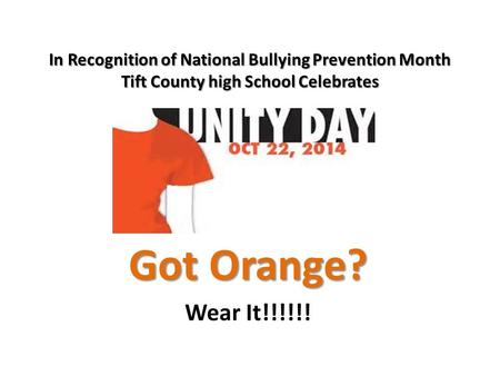 Got Orange? Wear It!!!!!! In Recognition of National Bullying Prevention Month Tift County high School Celebrates.