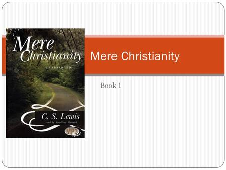 Book 1 Mere Christianity. Skit 1 p.3 Quarreling He is appealing to some kind of standard he expects the other to know. Men do not refute the standard,