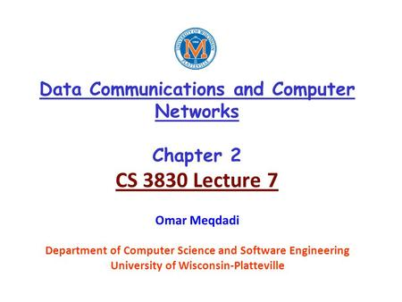 Data Communications and Computer Networks Chapter 2 CS 3830 Lecture 7 Omar Meqdadi Department of Computer Science and Software Engineering University of.