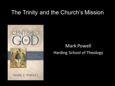 The Trinity and the Church's Mission Mark Powell Harding School of Theology.