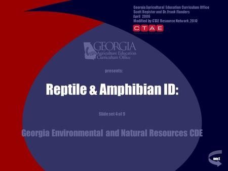 Next previous presents: Reptile & Amphibian ID: Slide set 4 of 9 Georgia Environmental and Natural Resources CDE Georgia Agricultural Education Curriculum.
