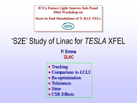 'S2E' Study of Linac for TESLA XFEL P. Emma SLAC  Tracking  Comparison to LCLS  Re-optimization  Tolerances  Jitter  CSR Effects.