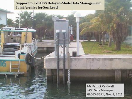 Support to GLOSS Delayed-Mode Data Management: Joint Archive for Sea Level Mr. Patrick Caldwell JASL Data Manager GLOSS GE XII, Nov. 9, 2011.
