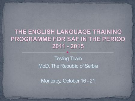 Testing Team MoD, The Republic of Serbia Monterey, October 16 - 21.