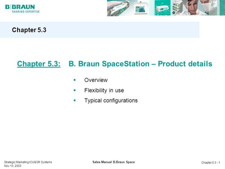 Strategic Marketing ICU&OR Systems Nov 13, 2003 Chapter 5.3 - 1 Sales Manual B.Braun Space Chapter 5.3  Overview  Flexibility in use  Typical configurations.