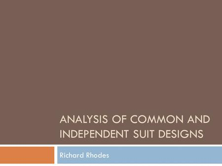 ANALYSIS OF COMMON AND INDEPENDENT SUIT DESIGNS Richard Rhodes.