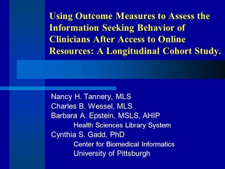 Using Outcome Measures to Assess the Information Seeking Behavior of Clinicians After Access to Online Resources: A Longitudinal Cohort Study. Nancy H.