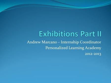 Andrew Marcano – Internship Coordinator Personalized Learning Academy 2012-2013.