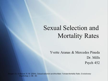 Sexual Selection and Mortality Rates Yvette Aranas & Mercedes Pineda Dr. Mills Psych 452 Yvette Aranas & Mercedes Pineda Dr. Mills Psych 452 Kruger, D.J.