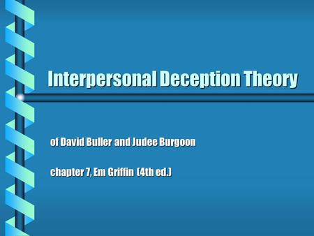 Interpersonal Deception Theory of David Buller and Judee Burgoon chapter 7, Em Griffin (4th ed.)