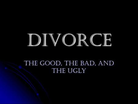 Divorce The Good, The Bad, and The Ugly. Divorce Rates in the U.S. 50% Canada 48% Canada 48% Japan 27% Japan 27% UK 13.9% UK 13.9% Australia 40% Australia.
