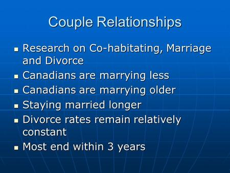 Couple Relationships Research on Co-habitating, Marriage and Divorce Research on Co-habitating, Marriage and Divorce Canadians are marrying less Canadians.