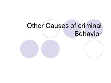 Other Causes of criminal Behavior. Education A survey of inmates in state prisons in the late 1990s showed very low education levels.  Many could not.
