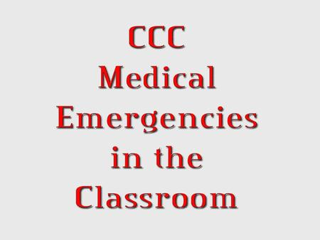 PART ONE What this is:  A quick guide for how to react to some common medical emergencies that arise in classrooms. What this isn't:  Training for.