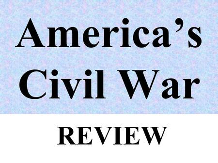 America's Civil War REVIEW. Key Differences between the North and the South 1.Different ???????? (ways of making a living)